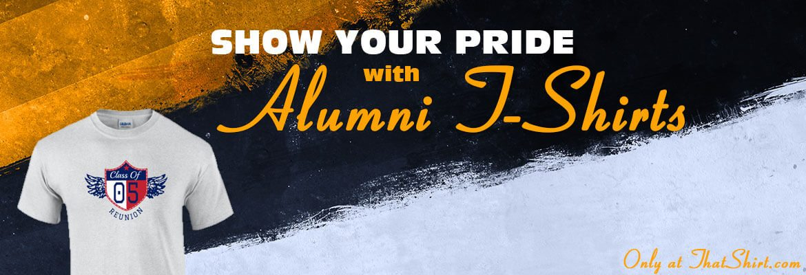 Show Your Pride Wearing Customized Alumni T-Shirts - ThatShirt.com